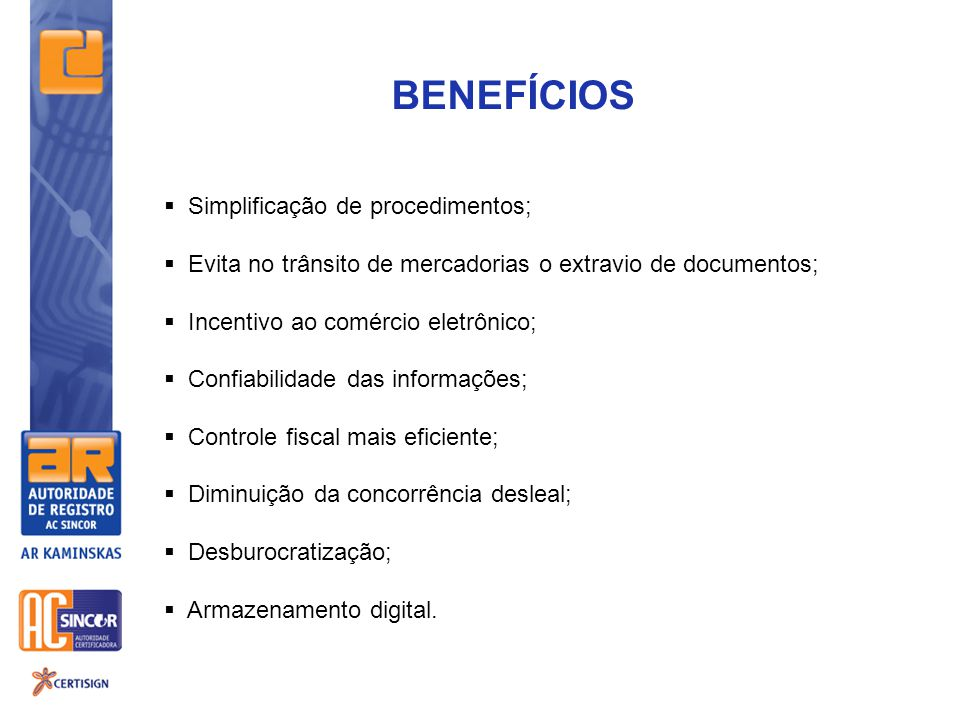 BENEFÍCIOS Simplificação de procedimentos;