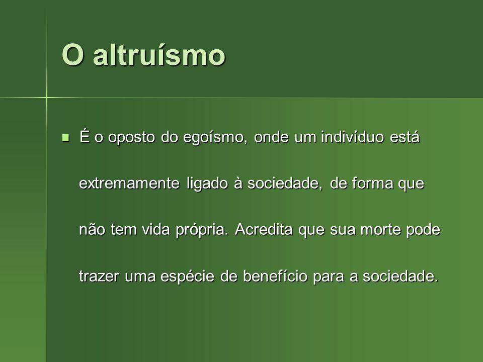 O altruísmo É o oposto do egoísmo, onde um indivíduo está