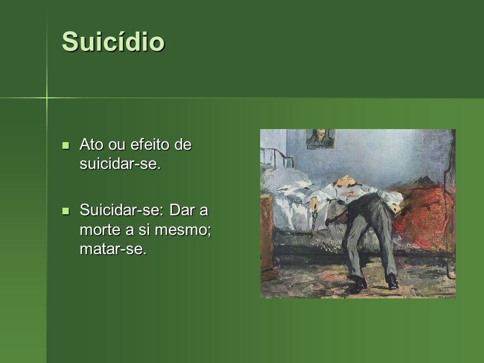 Suicídio Ato ou efeito de suicidar-se.