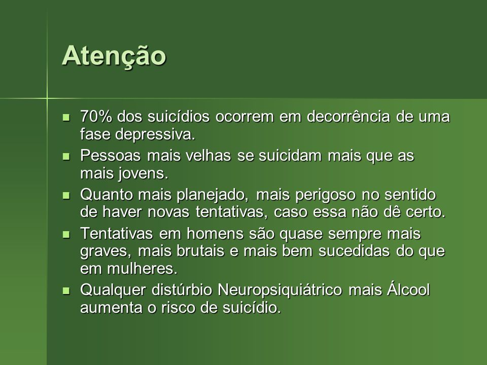 Atenção70% dos suicídios ocorrem em decorrência de uma fase depressiva. Pessoas mais velhas se suicidam mais que as mais jovens.