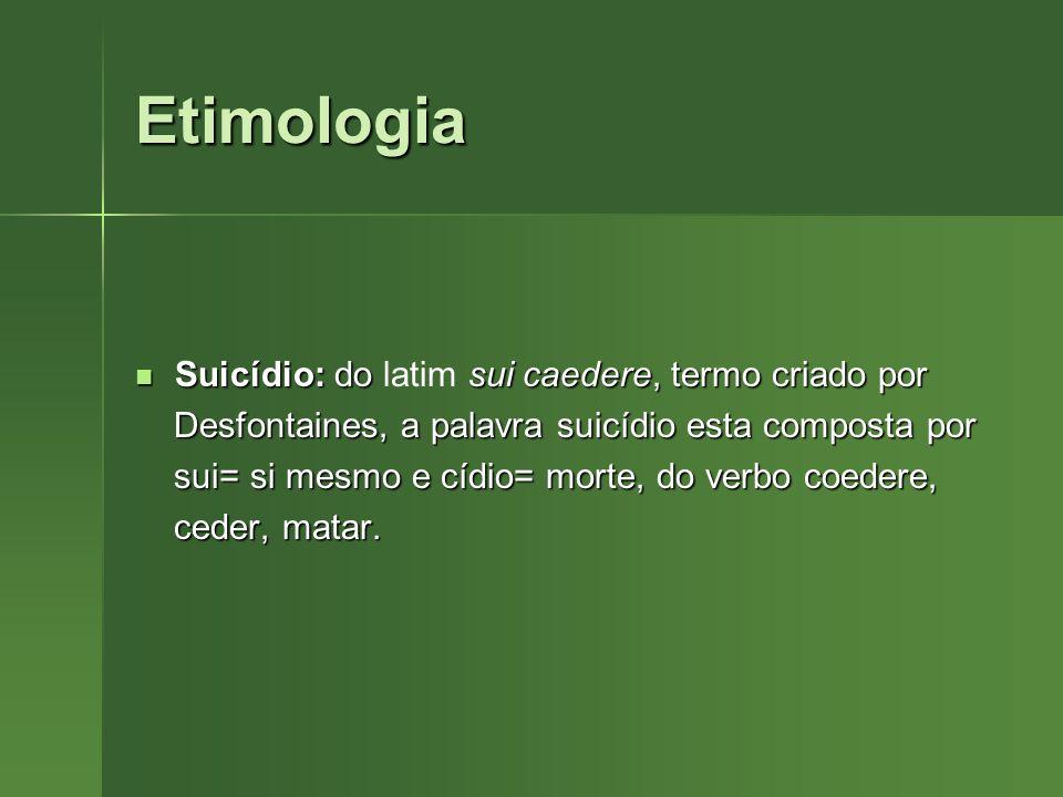 Etimologia Suicídio: do latim sui caedere, termo criado por