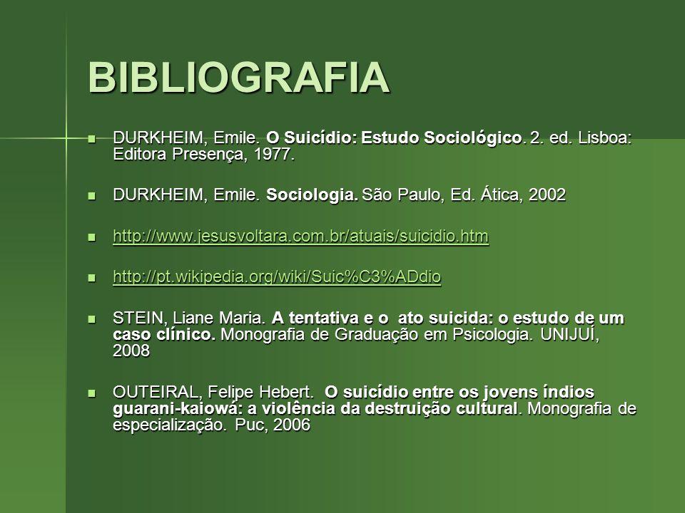 BIBLIOGRAFIADURKHEIM, Emile. O Suicídio: Estudo Sociológico. 2. ed. Lisboa: Editora Presença, 1977.