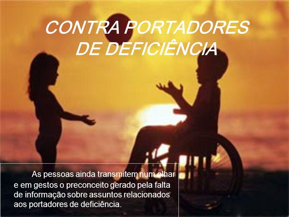CONTRA PORTADORES DE DEFICIÊNCIA