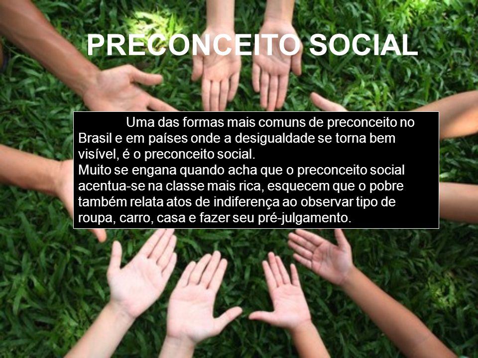 PRECONCEITO SOCIAL Uma das formas mais comuns de preconceito no Brasil e em países onde a desigualdade se torna bem visível, é o preconceito social.