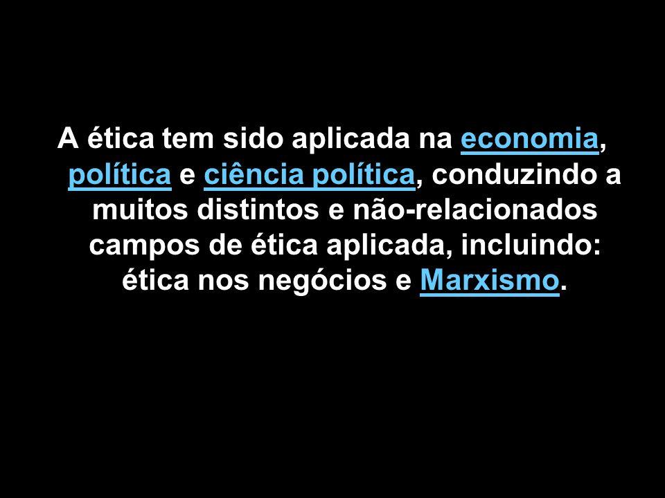 A ética tem sido aplicada na economia, política e ciência política, conduzindo a muitos distintos e não-relacionados campos de ética aplicada, incluindo: ética nos negócios e Marxismo.