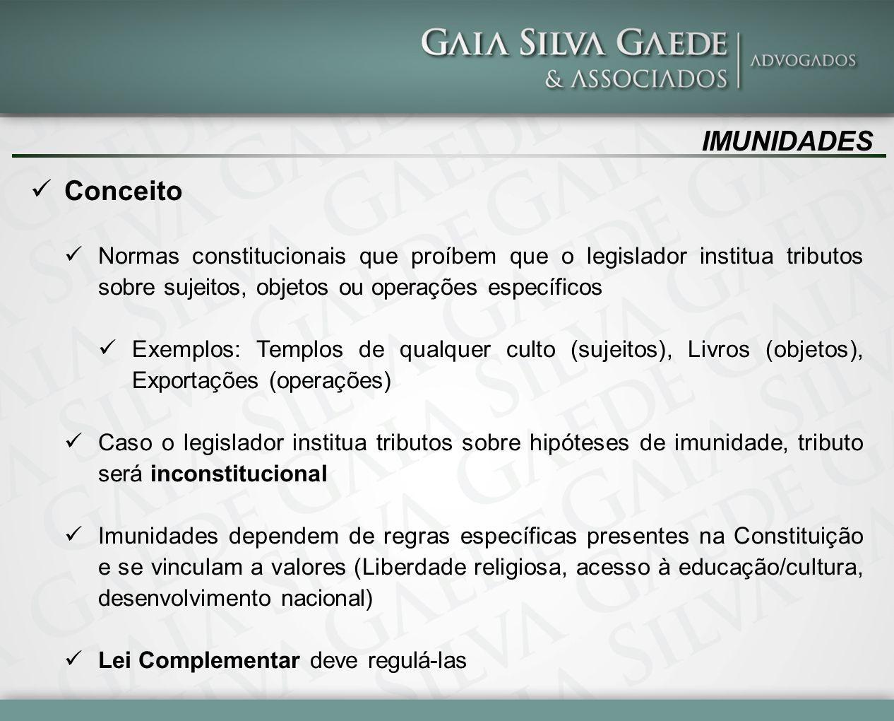IMUNIDADES Conceito. Normas constitucionais que proíbem que o legislador institua tributos sobre sujeitos, objetos ou operações específicos.