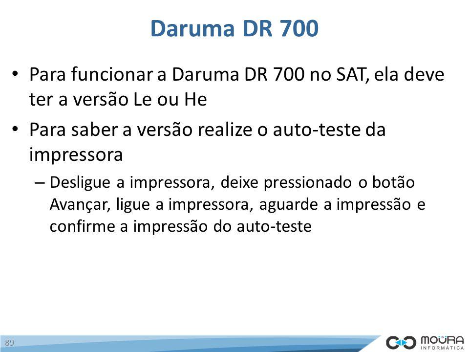 Daruma DR 700 Para funcionar a Daruma DR 700 no SAT, ela deve ter a versão Le ou He. Para saber a versão realize o auto-teste da impressora.