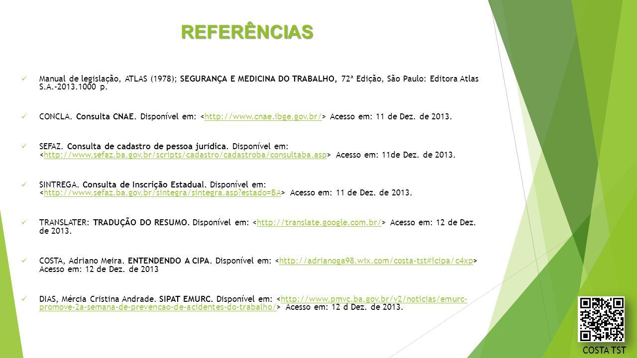 REFERÊNCIAS Manual de legislação, ATLAS (1978); SEGURANÇA E MEDICINA DO TRABALHO, 72ª Edição, São Paulo: Editora Atlas S.A.-2013.1000 p.