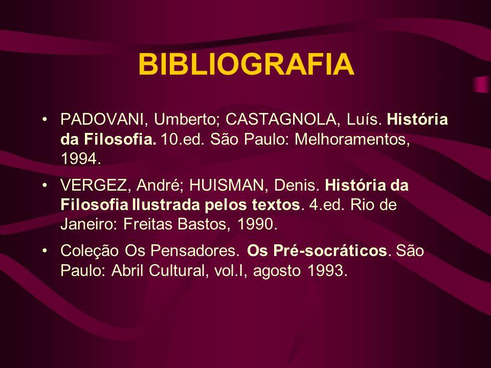 BIBLIOGRAFIAPADOVANI, Umberto; CASTAGNOLA, Luís. História da Filosofia. 10.ed. São Paulo: Melhoramentos, 1994.