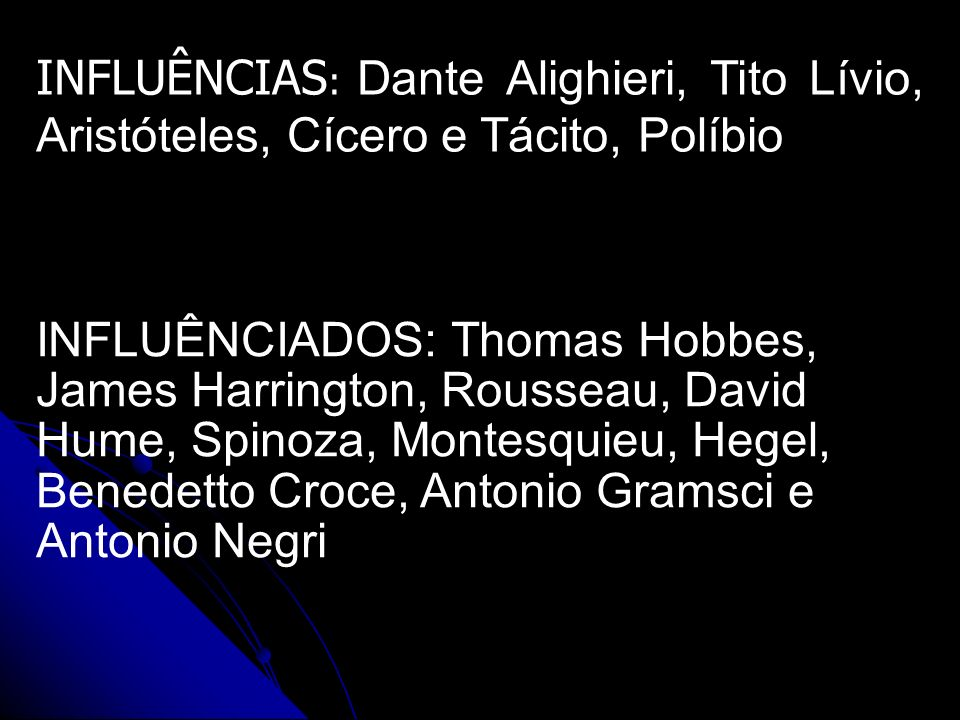 INFLUÊNCIAS: Dante Alighieri, Tito Lívio, Aristóteles, Cícero e Tácito, Políbio