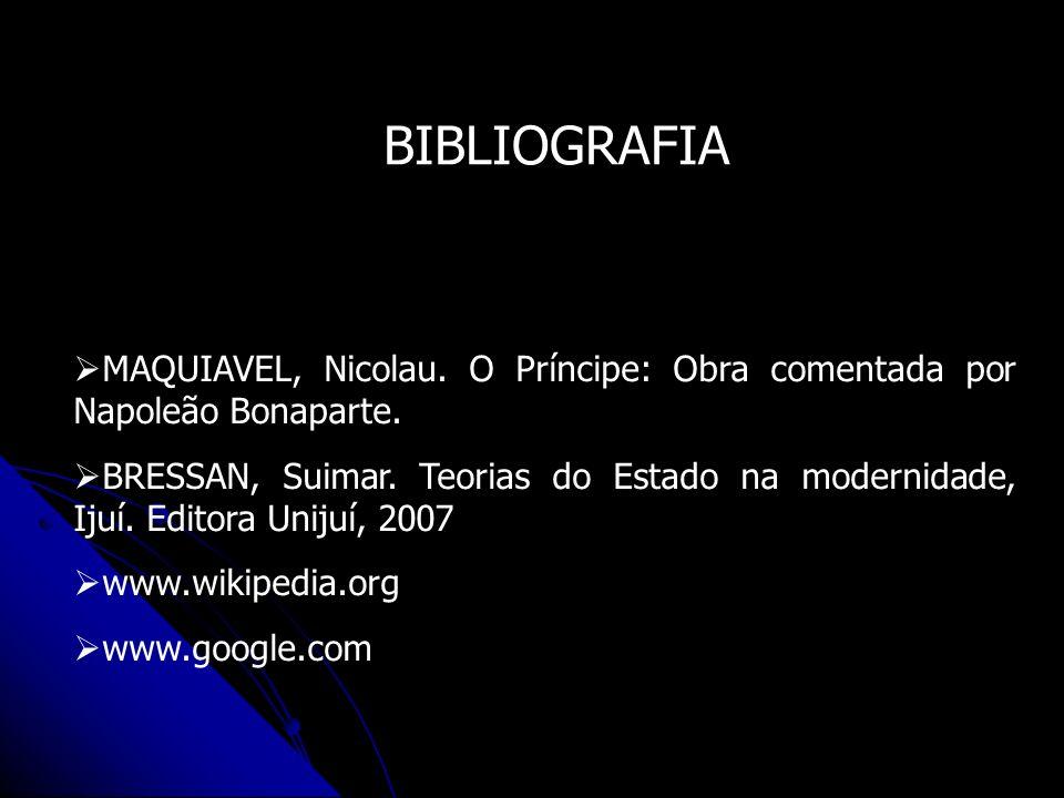 BIBLIOGRAFIA MAQUIAVEL, Nicolau. O Príncipe: Obra comentada por Napoleão Bonaparte.