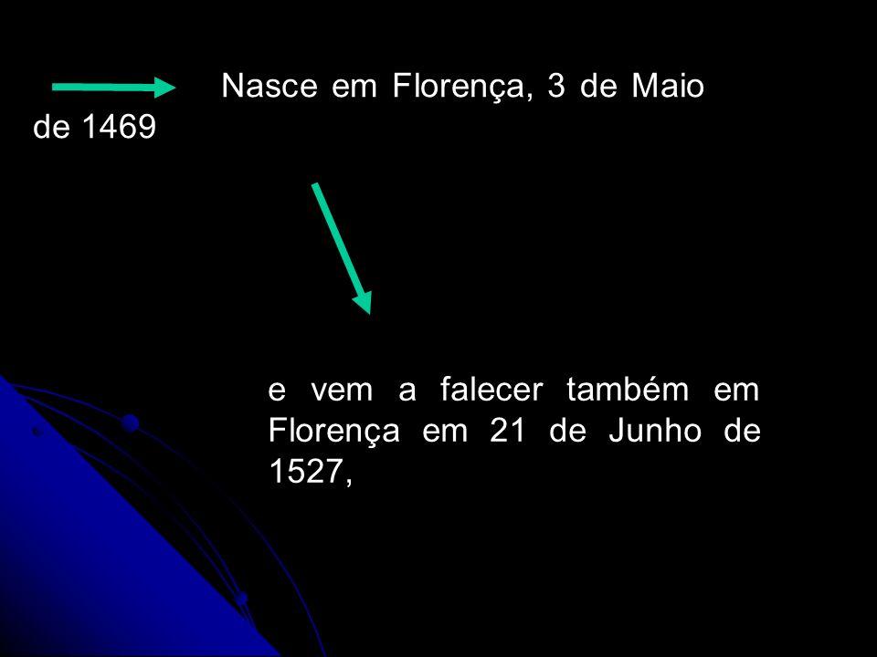 Nasce em Florença, 3 de Maio de 1469