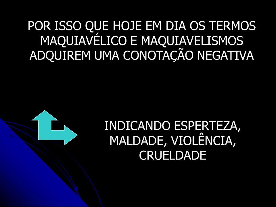 INDICANDO ESPERTEZA, MALDADE, VIOLÊNCIA, CRUELDADE