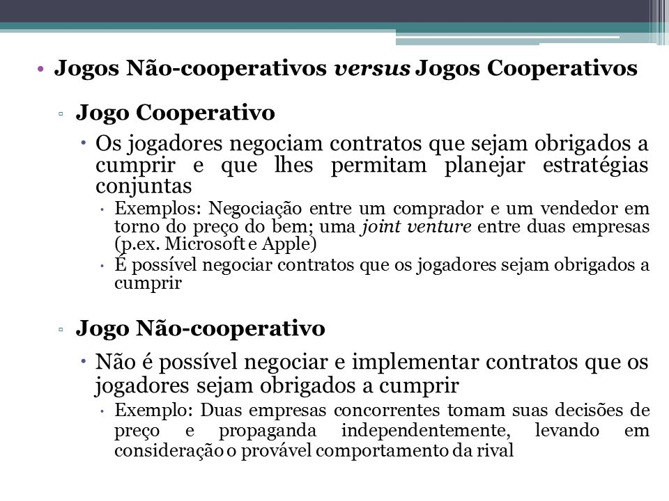 Jogos Não-cooperativos versus Jogos Cooperativos Jogo Cooperativo