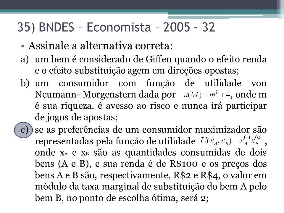 35) BNDES – Economista – 2005 - 32 Assinale a alternativa correta: