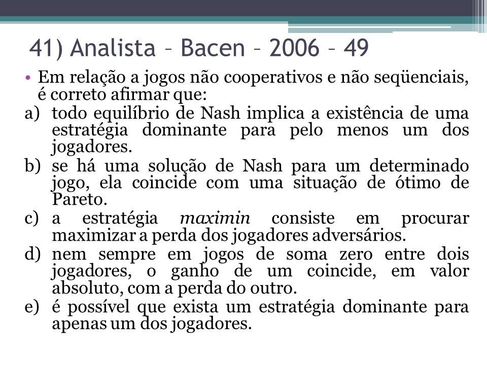 41) Analista – Bacen – 2006 – 49 Em relação a jogos não cooperativos e não seqüenciais, é correto afirmar que: