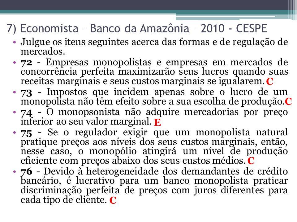 7) Economista – Banco da Amazônia – 2010 - CESPE