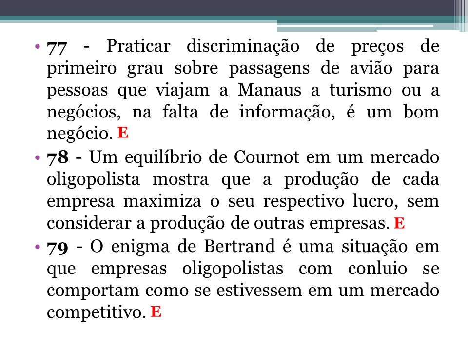 77 - Praticar discriminação de preços de primeiro grau sobre passagens de avião para pessoas que viajam a Manaus a turismo ou a negócios, na falta de informação, é um bom negócio.