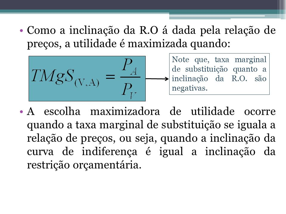 Como a inclinação da R.O á dada pela relação de preços, a utilidade é maximizada quando: