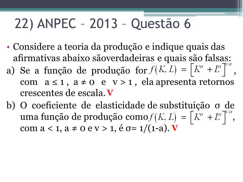 22) ANPEC – 2013 – Questão 6 Considere a teoria da produção e indique quais das afirmativas abaixo sãoverdadeiras e quais são falsas:
