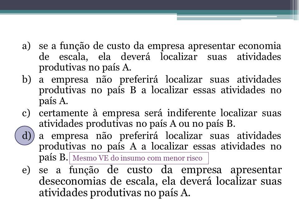 se a função de custo da empresa apresentar economia de escala, ela deverá localizar suas atividades produtivas no país A.
