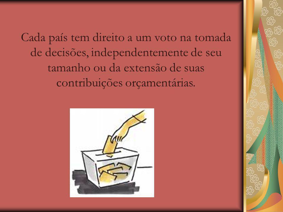 Cada país tem direito a um voto na tomada de decisões, independentemente de seu tamanho ou da extensão de suas contribuições orçamentárias.