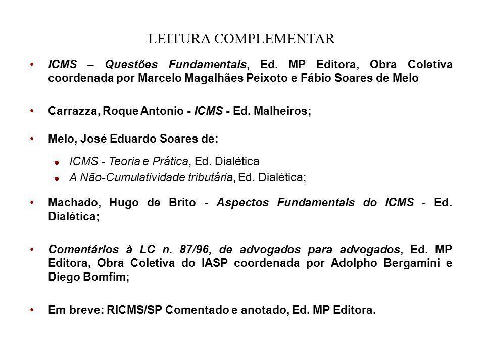LEITURA COMPLEMENTAR ICMS – Questões Fundamentais, Ed. MP Editora, Obra Coletiva coordenada por Marcelo Magalhães Peixoto e Fábio Soares de Melo.