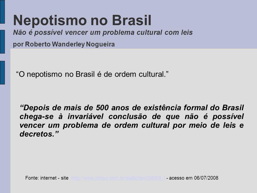 Nepotismo no Brasil Não é possível vencer um problema cultural com leis por Roberto Wanderley Nogueira