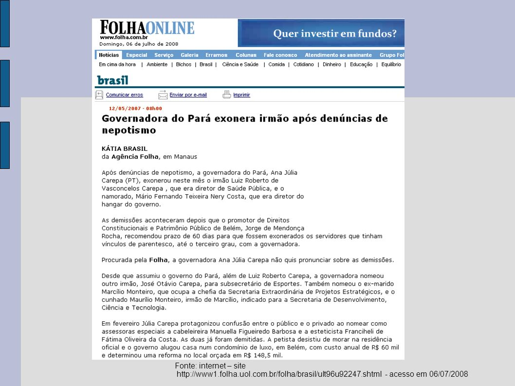 Fonte: internet – site http://www1.folha.uol.com.br/folha/brasil/ult96u92247.shtml - acesso em 06/07/2008.