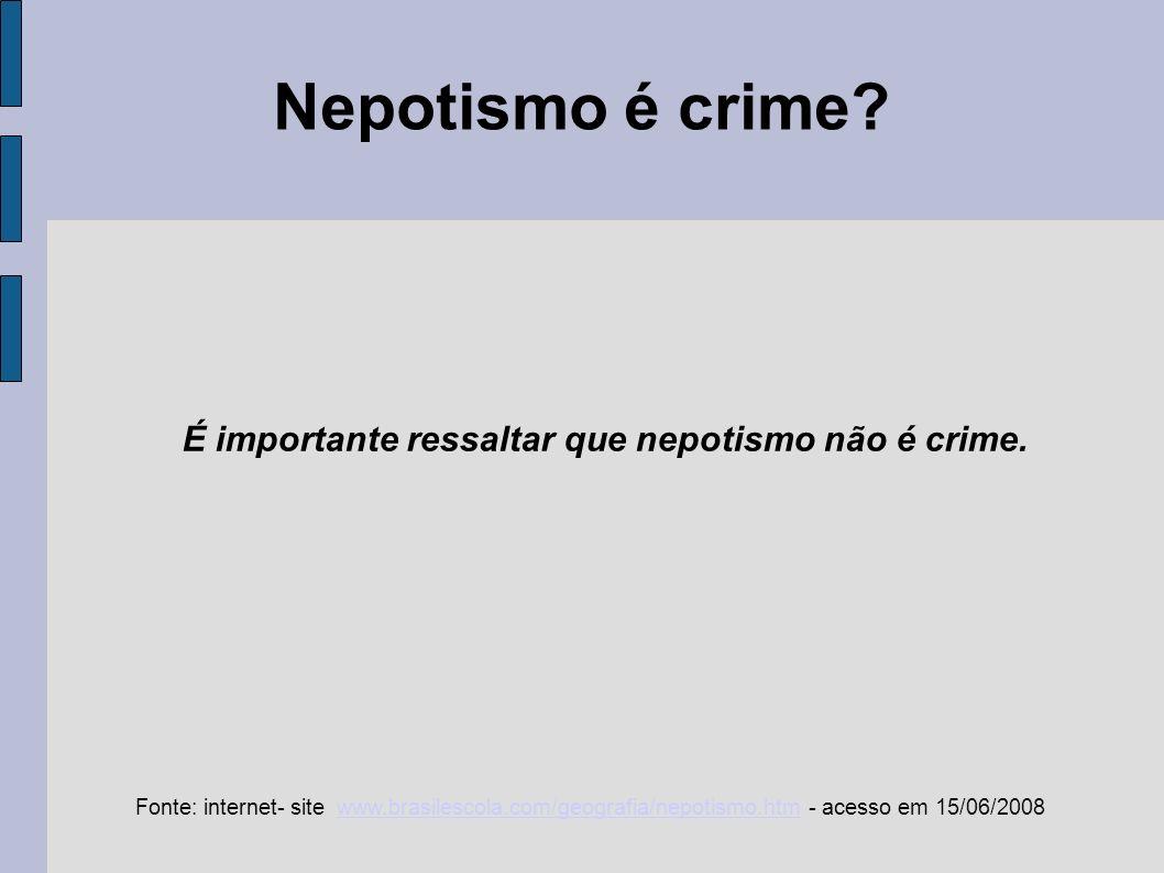 É importante ressaltar que nepotismo não é crime.