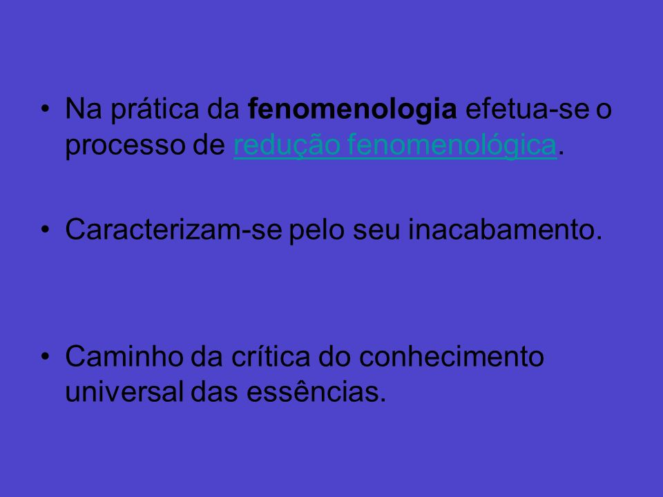 Na prática da fenomenologia efetua-se o processo de redução fenomenológica.