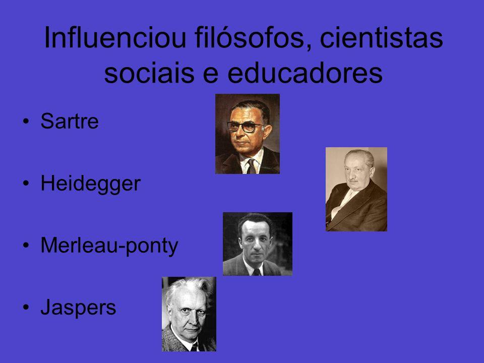 Influenciou filósofos, cientistas sociais e educadores
