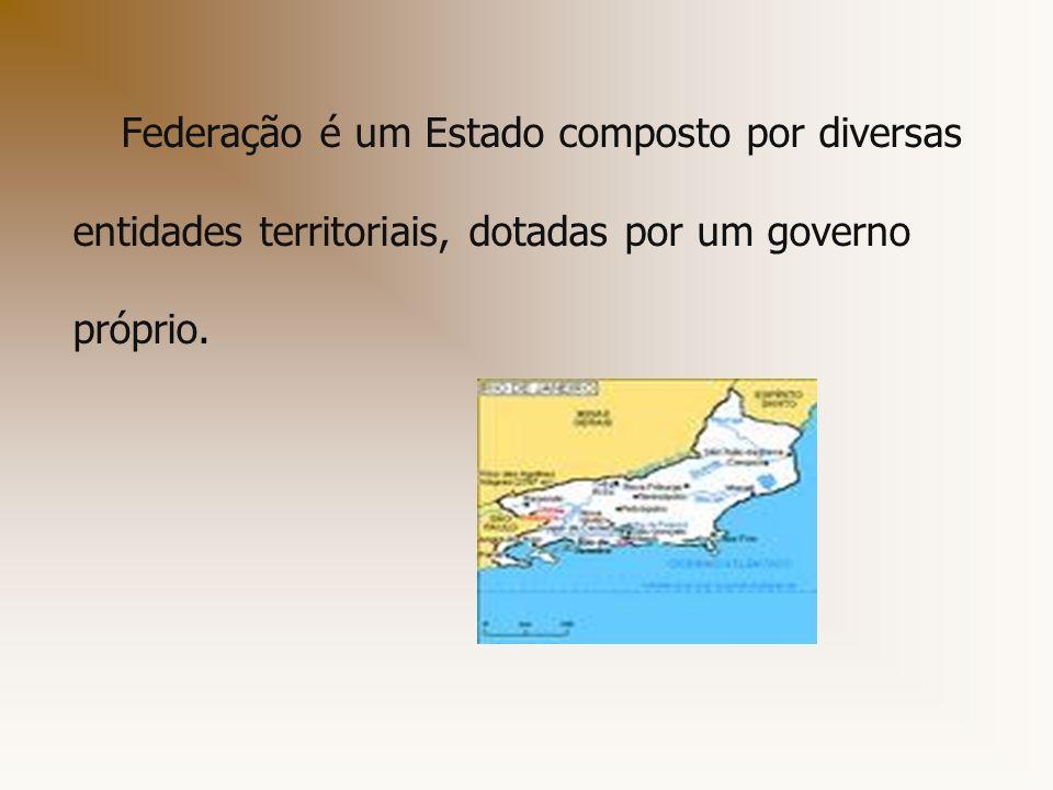 Federação é um Estado composto por diversas entidades territoriais, dotadas por um governo próprio.