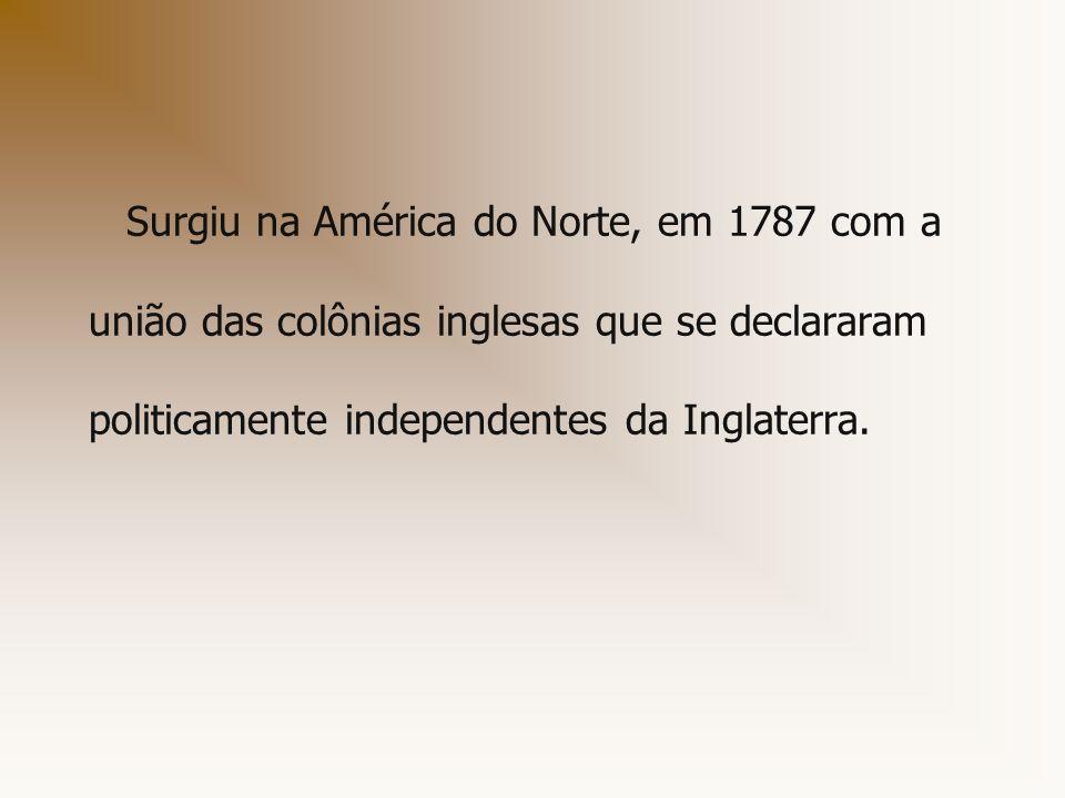 Surgiu na América do Norte, em 1787 com a união das colônias inglesas que se declararam politicamente independentes da Inglaterra.