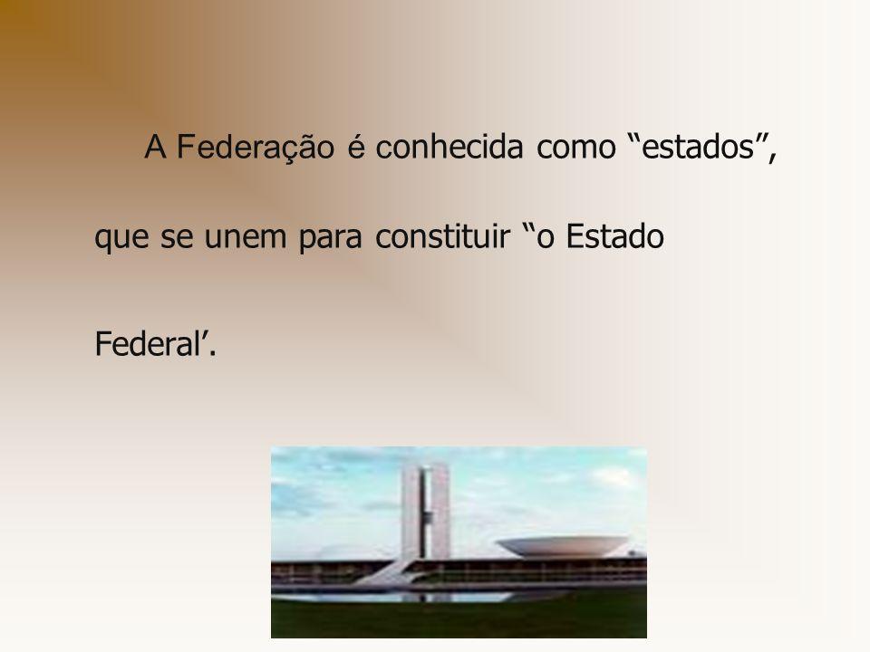 A Federação é conhecida como estados , que se unem para constituir o Estado Federal'.