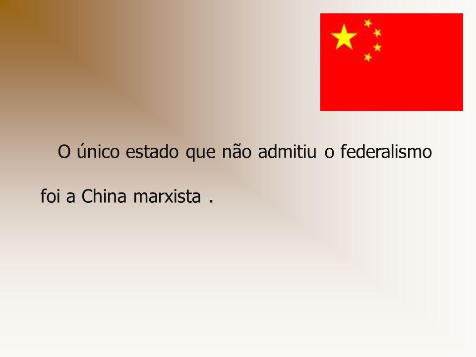 O único estado que não admitiu o federalismo foi a China marxista .