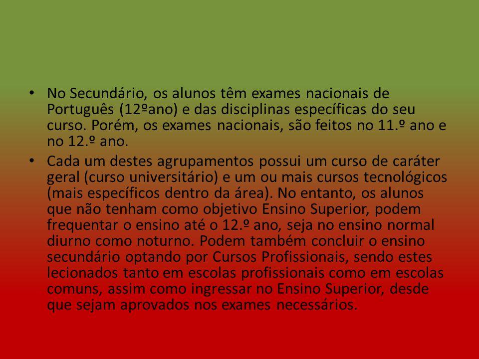 No Secundário, os alunos têm exames nacionais de Português (12ºano) e das disciplinas específicas do seu curso. Porém, os exames nacionais, são feitos no 11.º ano e no 12.º ano.
