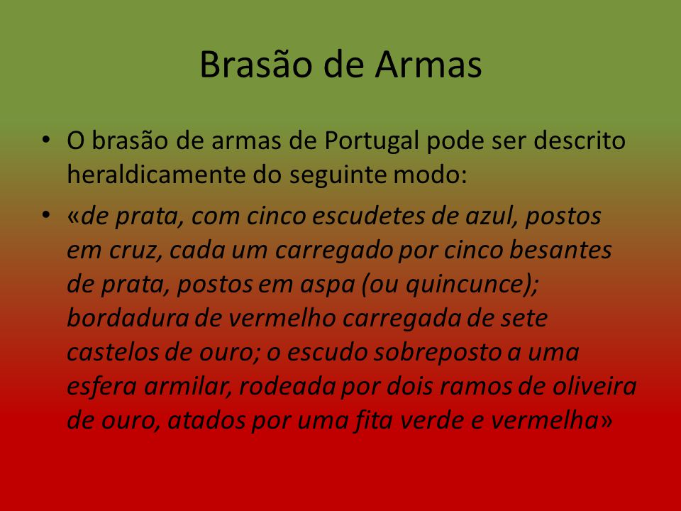 Brasão de Armas O brasão de armas de Portugal pode ser descrito heraldicamente do seguinte modo: