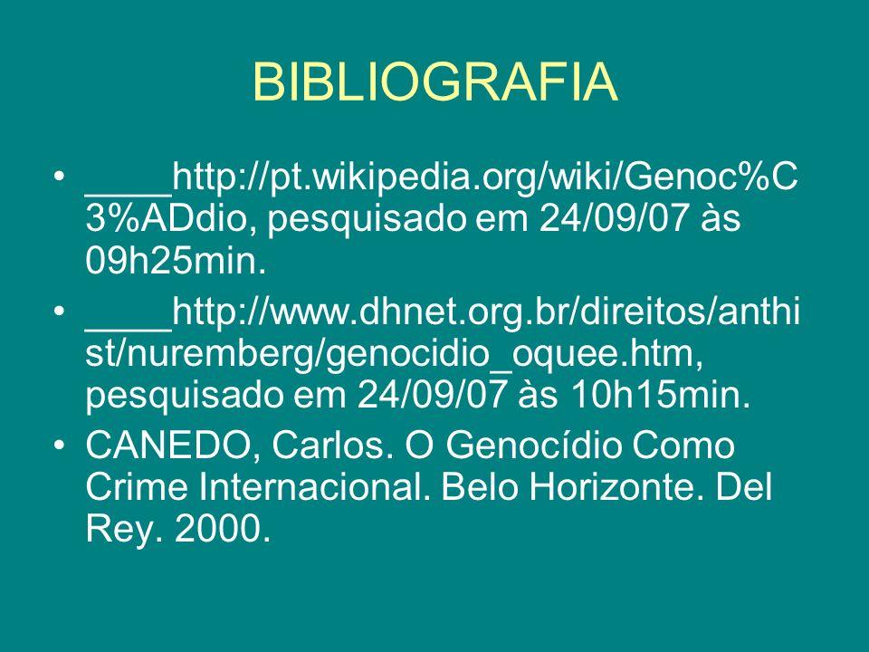 BIBLIOGRAFIA ____http://pt.wikipedia.org/wiki/Genoc%C3%ADdio, pesquisado em 24/09/07 às 09h25min.