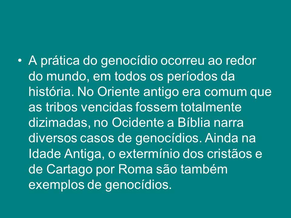 A prática do genocídio ocorreu ao redor do mundo, em todos os períodos da história.