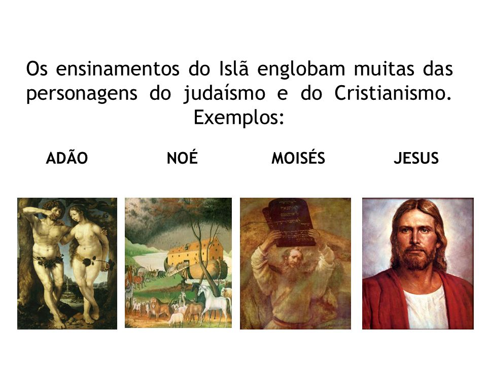 Os ensinamentos do Islã englobam muitas das personagens do judaísmo e do Cristianismo.