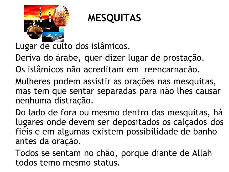 MESQUITAS Lugar de culto dos islâmicos.