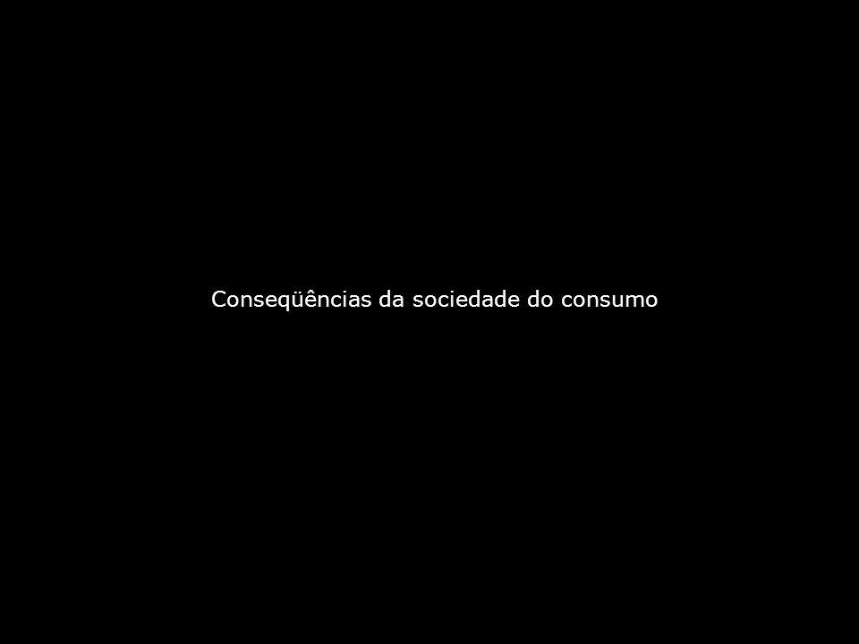 Conseqüências da sociedade do consumo