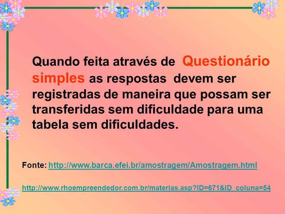 Quando feita através de Questionário simples as respostas devem ser registradas de maneira que possam ser transferidas sem dificuldade para uma tabela sem dificuldades.