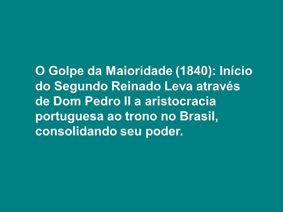 O Golpe da Maioridade (1840): Início do Segundo Reinado Leva através de Dom Pedro II a aristocracia portuguesa ao trono no Brasil, consolidando seu poder.