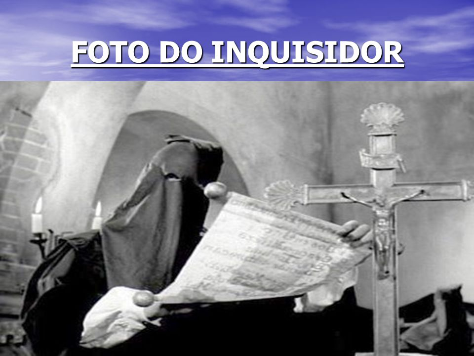 FOTO DO INQUISIDOR