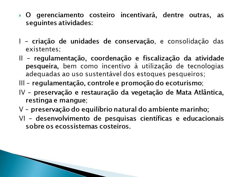 O gerenciamento costeiro incentivará, dentre outras, as seguintes atividades: