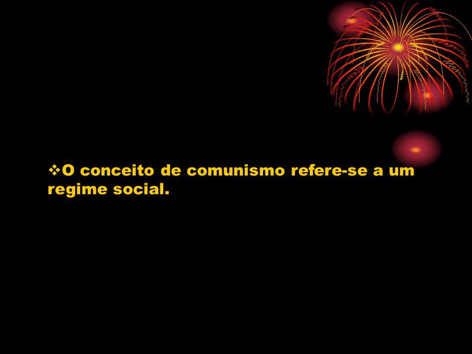 O conceito de comunismo refere-se a um regime social.