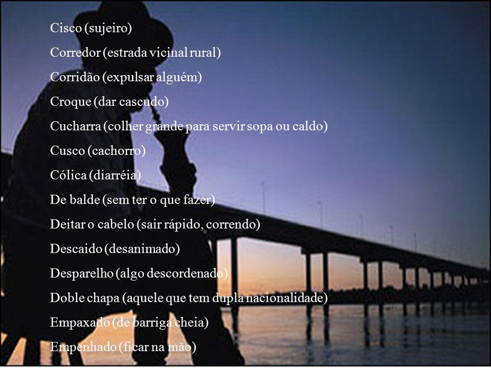 Cisco (sujeiro) Corredor (estrada vicinal rural) Corridão (expulsar alguém) Croque (dar cascudo)