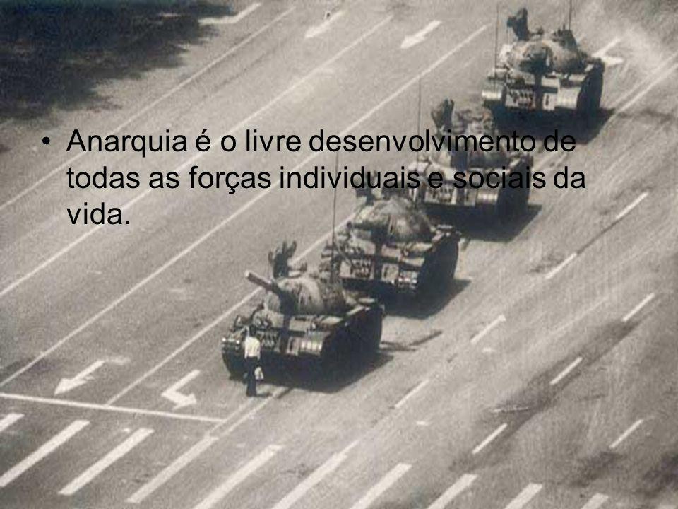 Anarquia é o livre desenvolvimento de todas as forças individuais e sociais da vida.